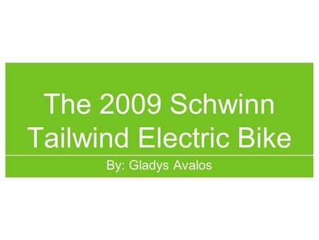 The 2009 Schwinn Tailwind Electric Bike By: Gladys Avalos.