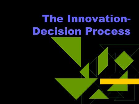 The Innovation- Decision Process. A Model  Five Stages: Knowledge: exposure and some understanding Persuasion: form a favorable or unfavorable attitude.