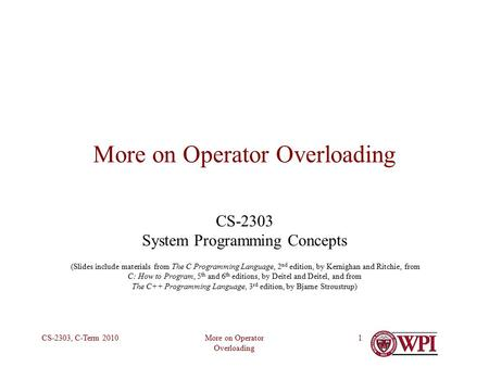 More on Operator Overloading CS-2303, C-Term 20101 More on Operator Overloading CS-2303 System Programming Concepts (Slides include materials from The.