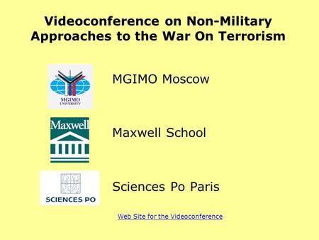 Videoconference on Non-Military Approaches to the War On Terrorism MGIMO Moscow Maxwell School Sciences Po Paris Web Site for the Videoconference.