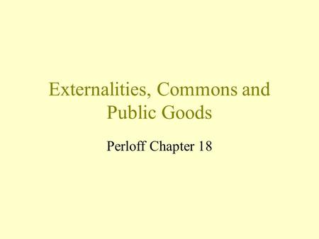 Externalities, Commons and Public Goods