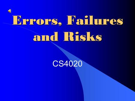 Errors, Failures and Risks CS4020 Overview Failures and Errors in Computer Systems Case Study: The Therac-25 Increasing Reliability and Safety Dependence,