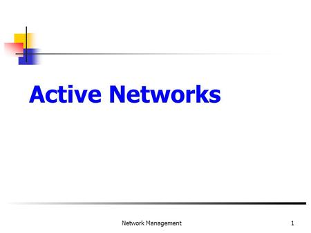 1 Network Management Active Networks. 2 Network Management.