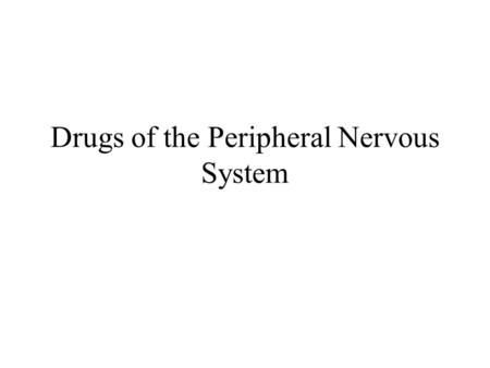 Drugs of the Peripheral Nervous System