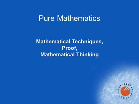 Pure Mathematics Mathematical Techniques, Proof, Mathematical Thinking.