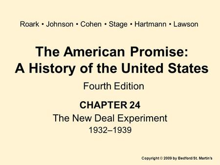 The American Promise: A History of the United States Fourth Edition CHAPTER 24 The New Deal Experiment 1932–1939 Copyright © 2009 by Bedford/St. Martin's.