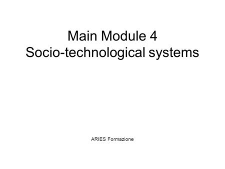 Main Module 4 Socio-technological systems ARIES Formazione.