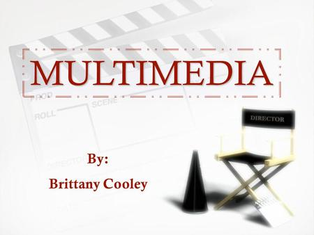 MULTIMEDIA MULTIMEDIA By: Brittany Cooley. Steps to Creating Multimedia Presentation »Plan »Analyze »Design »Create »Support »Plan »Analyze »Design »Create.
