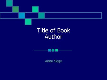 Title of Book Author Anita Sego. Information About Book When was it written? Who published it? What other books has the author written?