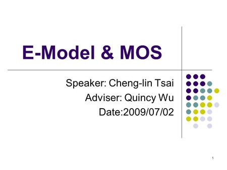 1 E-Model & MOS Speaker: Cheng-lin Tsai Adviser: Quincy Wu Date:2009/07/02.