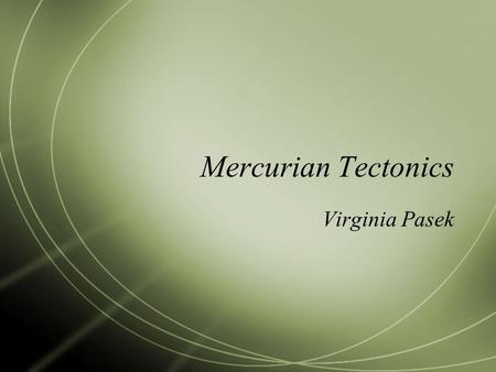 Mercurian Tectonics Virginia Pasek. Tectonics defined  Also known as crustal deformation  tectonics is the result of stresses in the outer layers of.