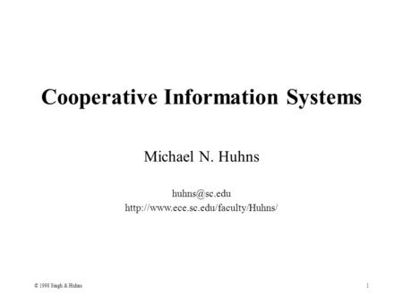 © 1998 Singh & Huhns1 Cooperative Information Systems Michael N. Huhns