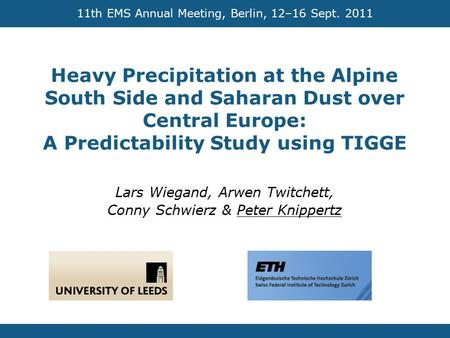 Heavy Precipitation at the Alpine South Side and Saharan Dust over Central Europe: A Predictability Study using TIGGE Lars Wiegand, Arwen Twitchett, Conny.