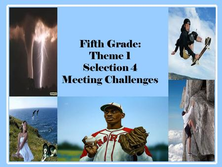 Fifth Grade: Theme 1 Selection 4 Meeting Challenges.
