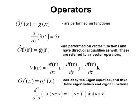 Operators - are performed on functions -are performed on vector functions and have directional qualities as well. These are referred to as vector operators.