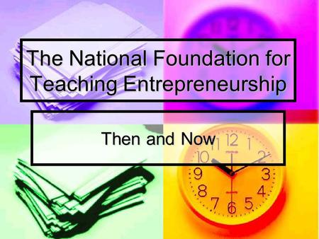 The National Foundation for Teaching Entrepreneurship Then and Now.