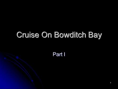 1 Cruise On Bowditch Bay Part I. 2 3 022 0 Vs. USPS 023 0 037 0 Vs. USPS 038 0 15 0 W 2. 2 nm 080 0 0626.
