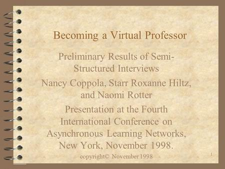 1 Becoming a Virtual Professor Preliminary Results of Semi- Structured Interviews Nancy Coppola, Starr Roxanne Hiltz, and Naomi Rotter Presentation at.