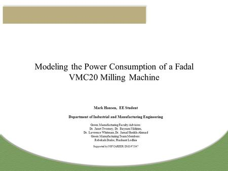 Modeling the Power Consumption of a Fadal VMC20 Milling Machine Mark Hansen, EE Student Department of Industrial and Manufacturing Engineering Green Manufacturing.