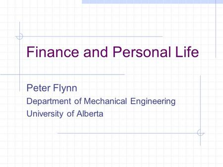 Finance and Personal Life Peter Flynn Department of Mechanical Engineering University of Alberta.