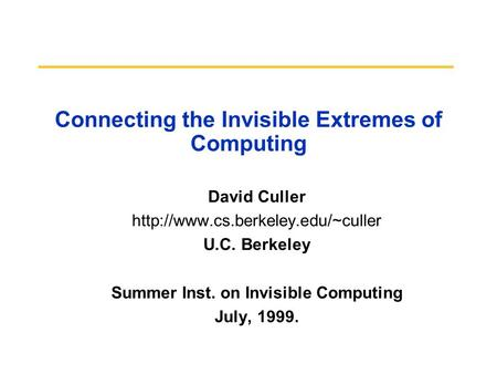 Connecting the Invisible Extremes of Computing David Culler  U.C. Berkeley Summer Inst. on Invisible Computing July,