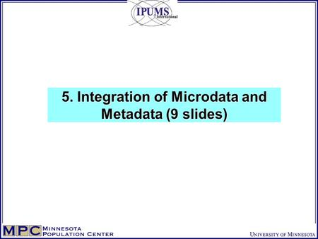 5. Integration of Microdata and Metadata (9 slides)