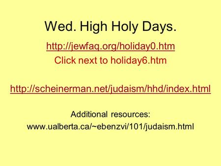 Wed. High Holy Days.  Click next to holiday6.htm  Additional resources: