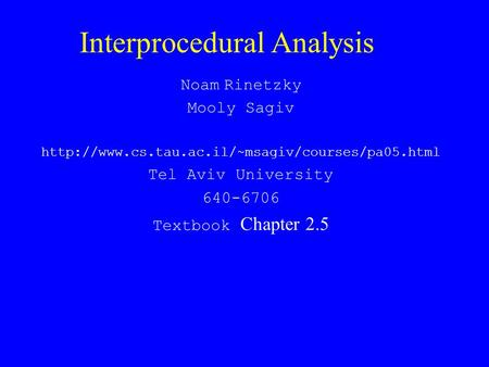 Interprocedural Analysis Noam Rinetzky Mooly Sagiv  Tel Aviv University 640-6706 Textbook Chapter 2.5.