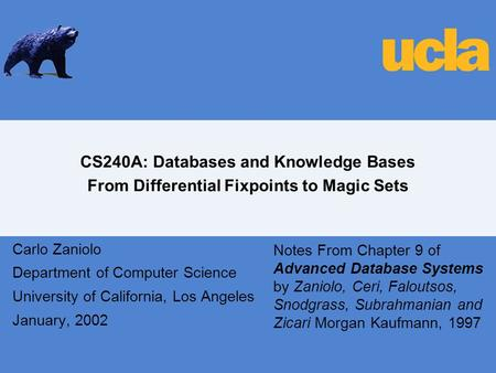 CS240A: Databases and Knowledge Bases From Differential Fixpoints to Magic Sets Carlo Zaniolo Department of Computer Science University of California,