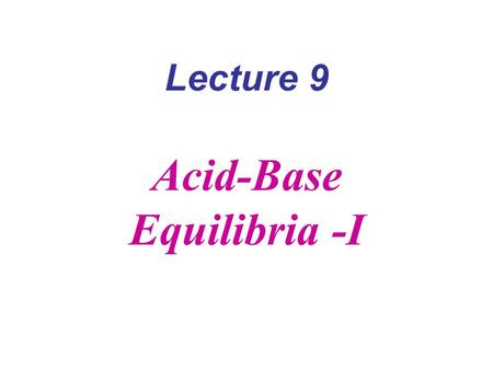 Lecture 9 Acid-Base Equilibria -I. Strong acids: HCl HBr HI HNO 3 H 2 SO 4 HClO 4 (HO) n E=O Weak acid (HO) n EO 2 Strong acid We titrate with strong.