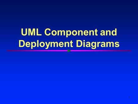 1 UML Component and Deployment Diagrams. Models, Views, and Diagrams Use Case Diagrams Use Case Diagrams Use Case Diagrams Scenario Diagrams Scenario.
