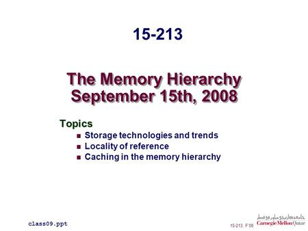 The Memory Hierarchy September 15th, 2008 Topics Storage technologies and trends Locality of reference Caching in the memory hierarchy class09.ppt 15-213.