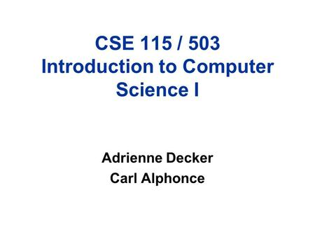 CSE 115 / 503 Introduction to Computer Science I