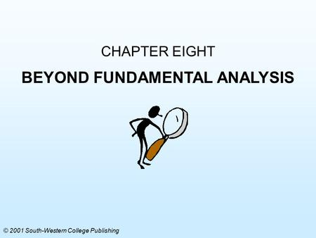 CHAPTER EIGHT BEYOND FUNDAMENTAL ANALYSIS © 2001 South-Western College Publishing.