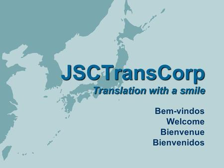 JSCTransCorp Translation with a smile Bem-vindos Welcome Bienvenue Bienvenidos.
