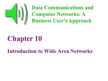 Chapter 10 Introduction to Wide Area Networks Data Communications and Computer Networks: A Business User's Approach.