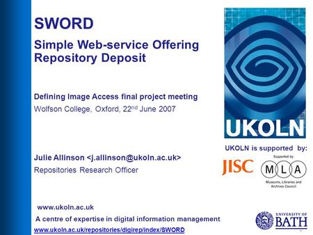 Www.ukoln.ac.uk/repositories/digirep/index/SWORD 1 UKOLN is supported by: SWORD Simple Web-service Offering Repository Deposit Defining Image Access final.