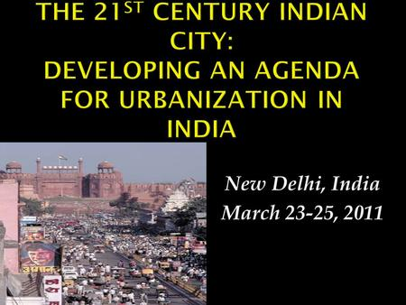 New Delhi, India March 23-25, 2011. The Politics and Economics of Land and Housing March 24, 2011 12:00 Noon – 1:45 p.m.