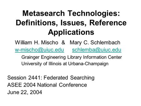 Metasearch Technologies: Definitions, Issues, Reference Applications William H. Mischo & Mary C. Schlembach