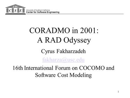 1 CORADMO in 2001: A RAD Odyssey Cyrus Fakharzadeh 16th International Forum on COCOMO and Software Cost Modeling University of Southern.