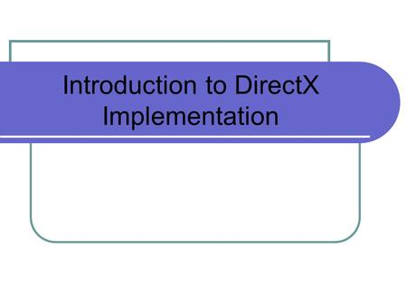 Introduction to DirectX Implementation. Installing DirectX SDK To write and execute DirectX 9.0 programs, you need both : DirectX 9.0 runtime and the.