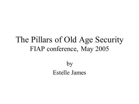 The Pillars of Old Age Security FIAP conference, May 2005 by Estelle James.