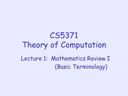 CS5371 Theory of Computation Lecture 1: Mathematics Review I (Basic Terminology)