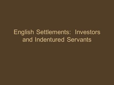 English Settlements: Investors and Indentured Servants.
