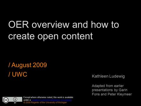 OER overview and how to create open content / August 2009 / UWC Except where otherwise noted, this work is available under a Creative Commons Attribution.