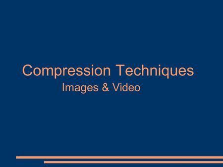 <strong>Compression</strong> Techniques <strong>Images</strong> & Video. <strong>Compressing</strong> <strong>Images</strong> ● GIF (Graphic Interchange Format) Codec – employs LZW method for lossless <strong>compression</strong> ● TIFF.