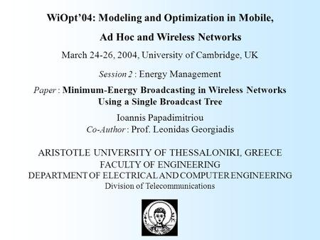 WiOpt'04: Modeling and Optimization in Mobile, Ad Hoc and Wireless Networks March 24-26, 2004, University of Cambridge, UK Session 2 : Energy Management.