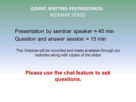 Presentation by seminar speaker ≈ 45 min Question and answer session ≈ 15 min This Webinar will be recorded and made available through our websites along.