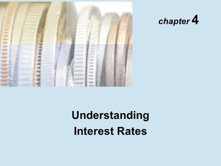 Understanding Interest Rates chapter 4. Copyright © 2001 Addison Wesley Longman TM 4- 2 Present Value Four Types of Credit Instruments 1.Simple loan 2.Fixed-payment.