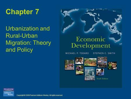 Copyright © 2009 Pearson Addison-Wesley. All rights reserved. Chapter 7 Urbanization and Rural-Urban Migration: Theory and Policy.